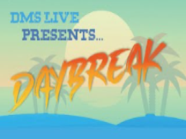 DMS Live presents DAYBREAK!